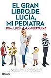 El gran libro de Lucía, mi pediatra: La guía más completa y actualizada sobre la salud de tu hijo desde el nacimiento a la adolescencia (No Ficción)