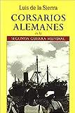 Corsarios alemanes en la 2ª Guerra Mundial (LUIS...