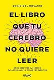 El libro que tu cerebro no quiere leer: Cómo...