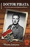 Doctor Pirata: Un médico nazi en la España de Franco (Kailas Historia)