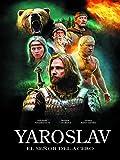 Yaroslav, el Señor del Acero