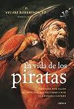 La vida de los piratas: Contada por ellos mismos,...