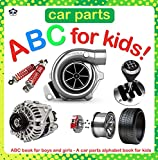 Car Parts ABC for Kids!: ABC book for boys and...