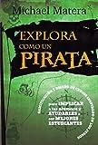 Explora como Un Pirata: Gamificación y diseño de cursos inspirado en los juegos: para implicar a tus alumnos y ayudarles a ser mejores estudiantes: 6 (Educación)