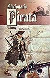 Diccionario Pirata: Recopilación de piratas famosos y términos náuticos.