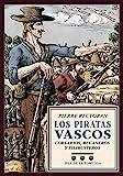 Los piratas vascos: Corsarios, bucaneros y filibusteros (Isla de la Tortuga)
