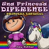 Una Princesa Diferente - Princesa Espacial (Libro...